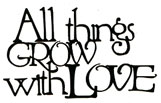 All things grow with love BLACK